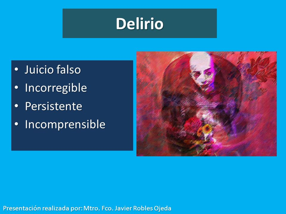 Delirio Juicio falso Incorregible Persistente Incomprensible