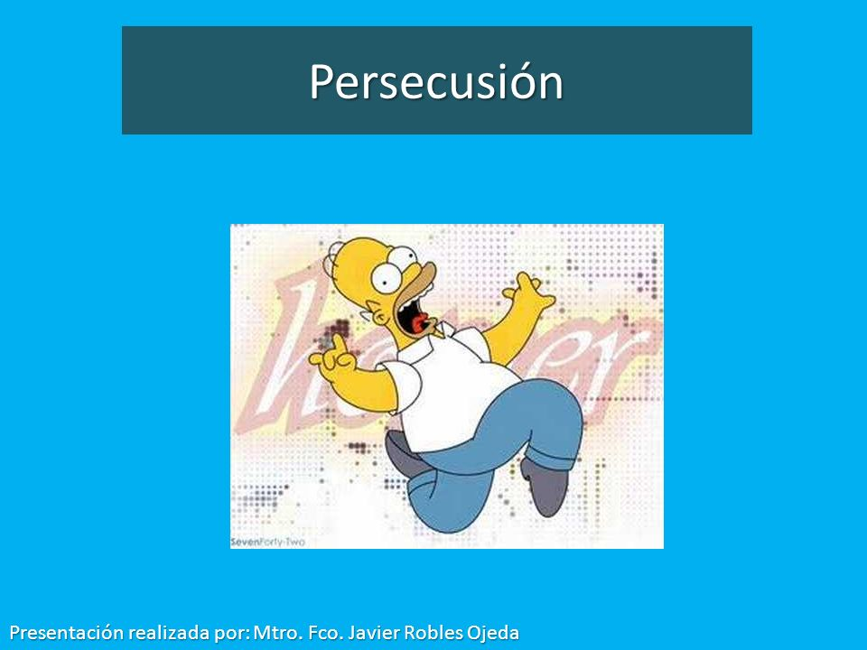 Persecusión Presentación realizada por: Mtro. Fco. Javier Robles Ojeda