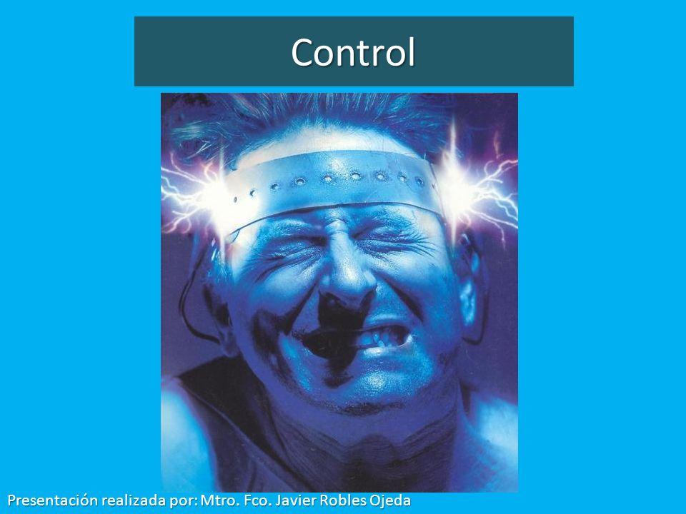 Control Presentación realizada por: Mtro. Fco. Javier Robles Ojeda