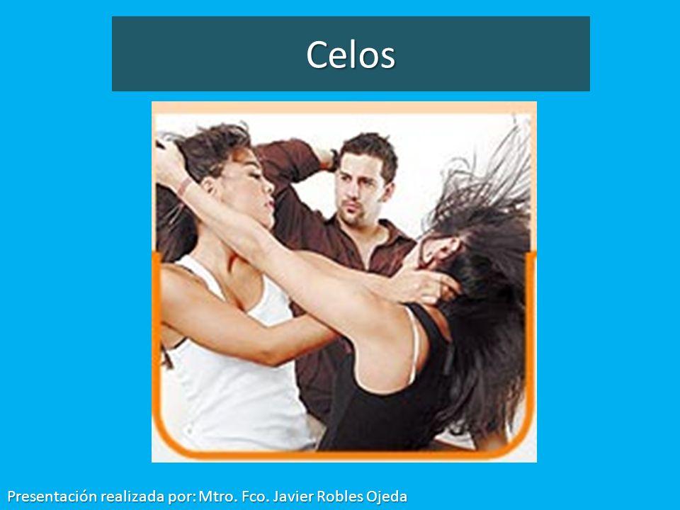 Celos Presentación realizada por: Mtro. Fco. Javier Robles Ojeda
