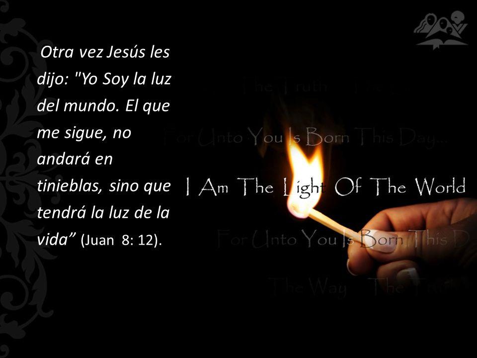 Otra vez Jesús les dijo: Yo Soy la luz del mundo