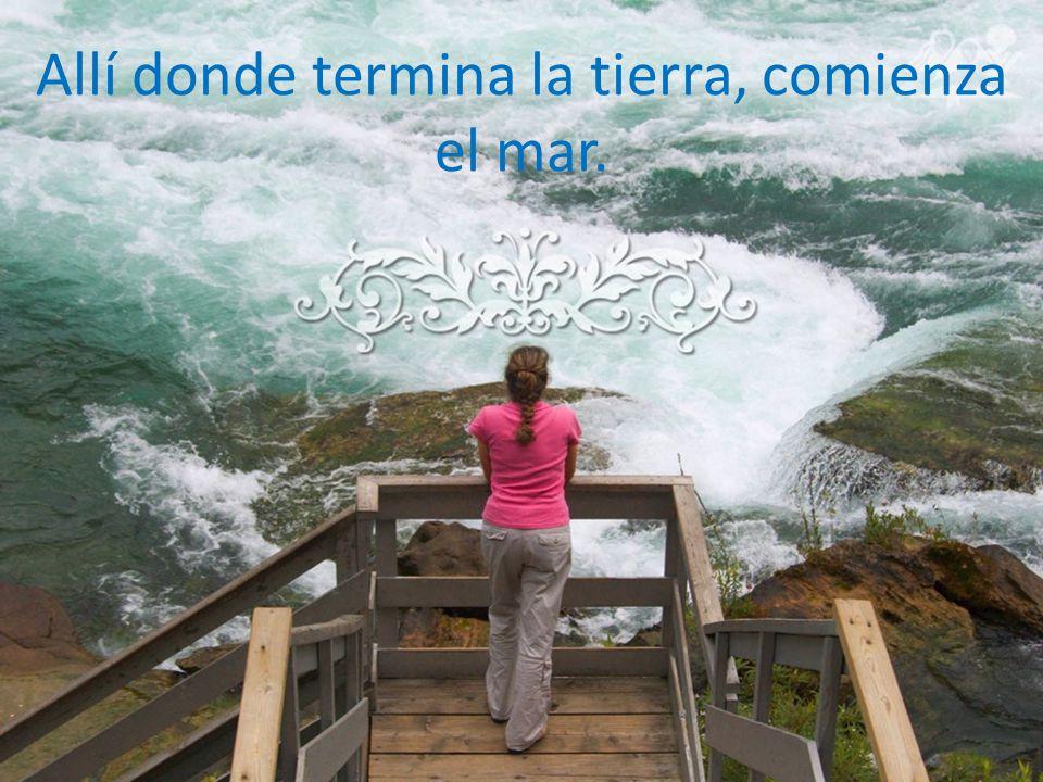 Allí donde termina la tierra, comienza el mar.