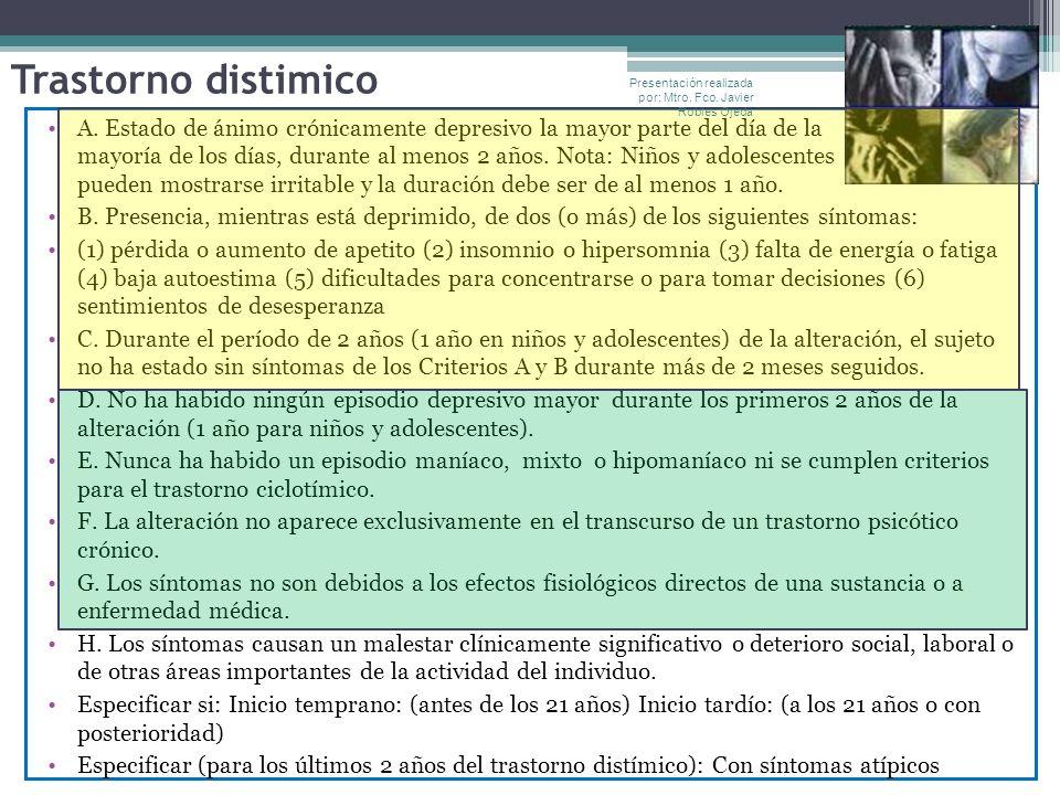 Trastorno distimico Presentación realizada por: Mtro. Fco. Javier Robles Ojeda.