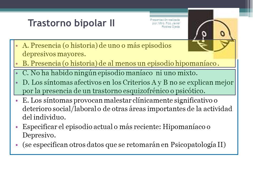 Trastorno bipolar II Presentación realizada por: Mtro. Fco. Javier Robles Ojeda.