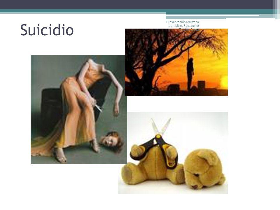 Suicidio Presentación realizada por: Mtro. Fco. Javier Robles Ojeda