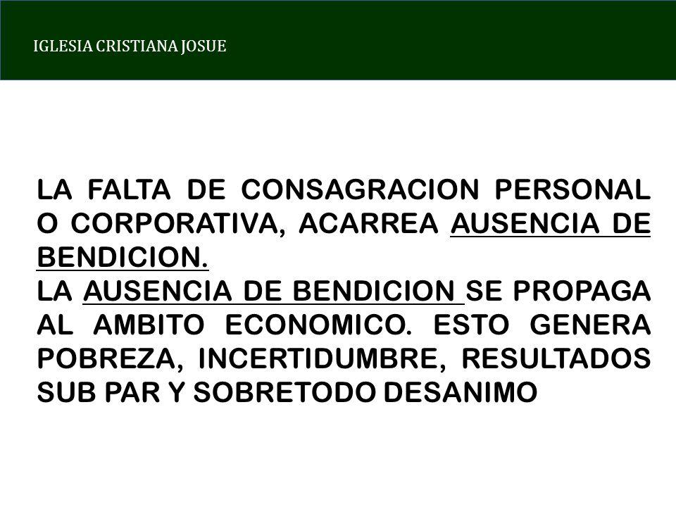 LA FALTA DE CONSAGRACION PERSONAL O CORPORATIVA, ACARREA AUSENCIA DE BENDICION.