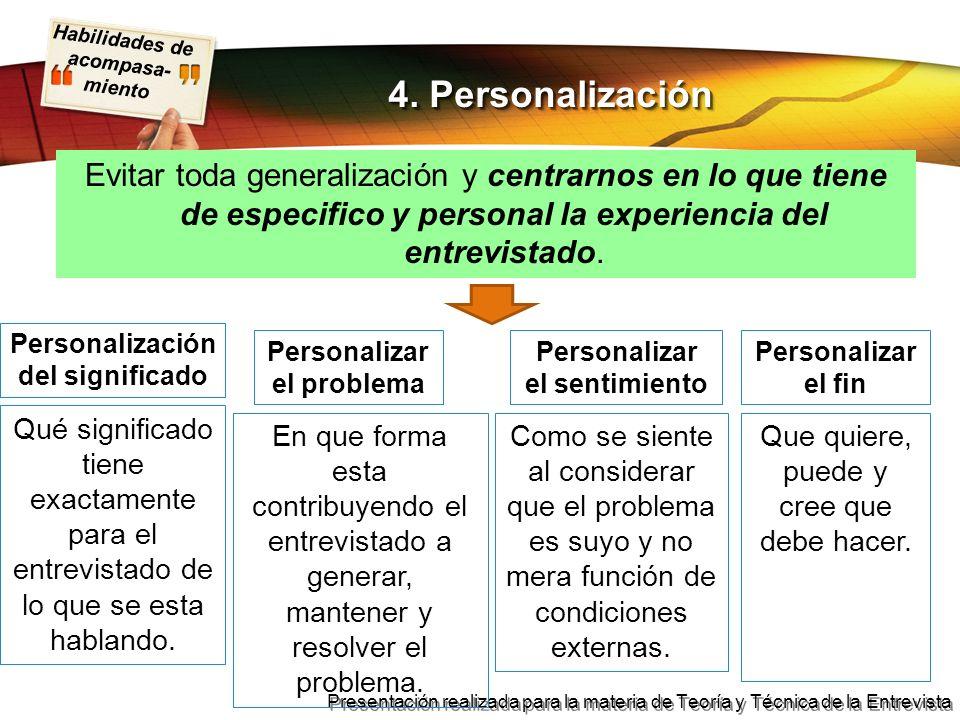 4. Personalización Evitar toda generalización y centrarnos en lo que tiene de especifico y personal la experiencia del entrevistado.