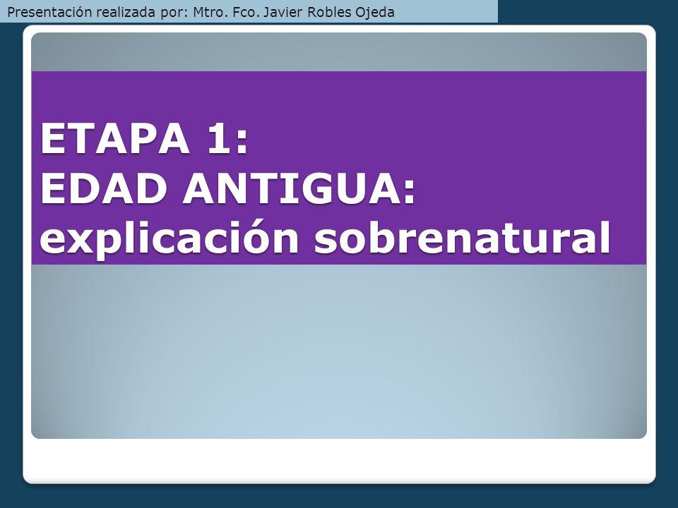 ETAPA 1: EDAD ANTIGUA: explicación sobrenatural