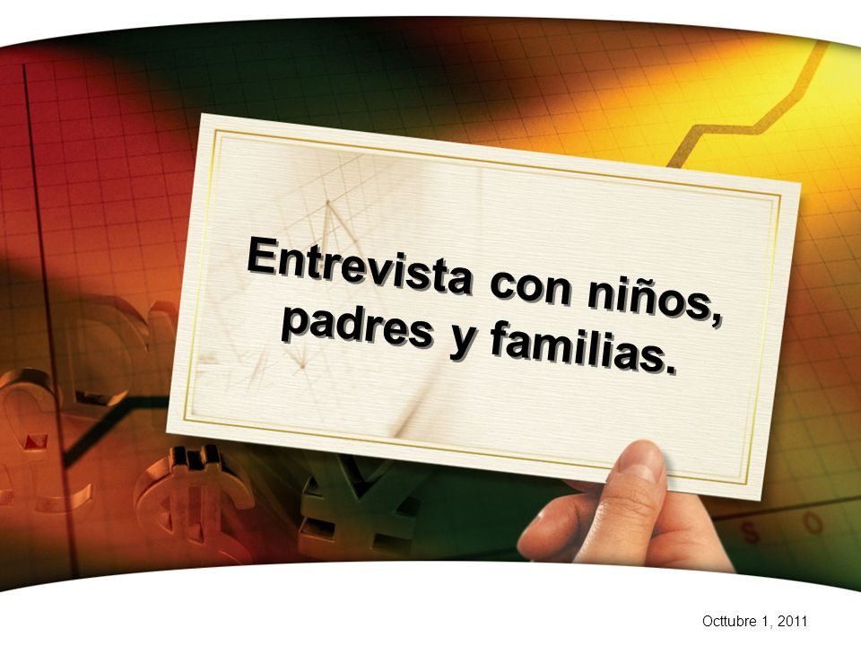 Entrevista con niños, padres y familias.