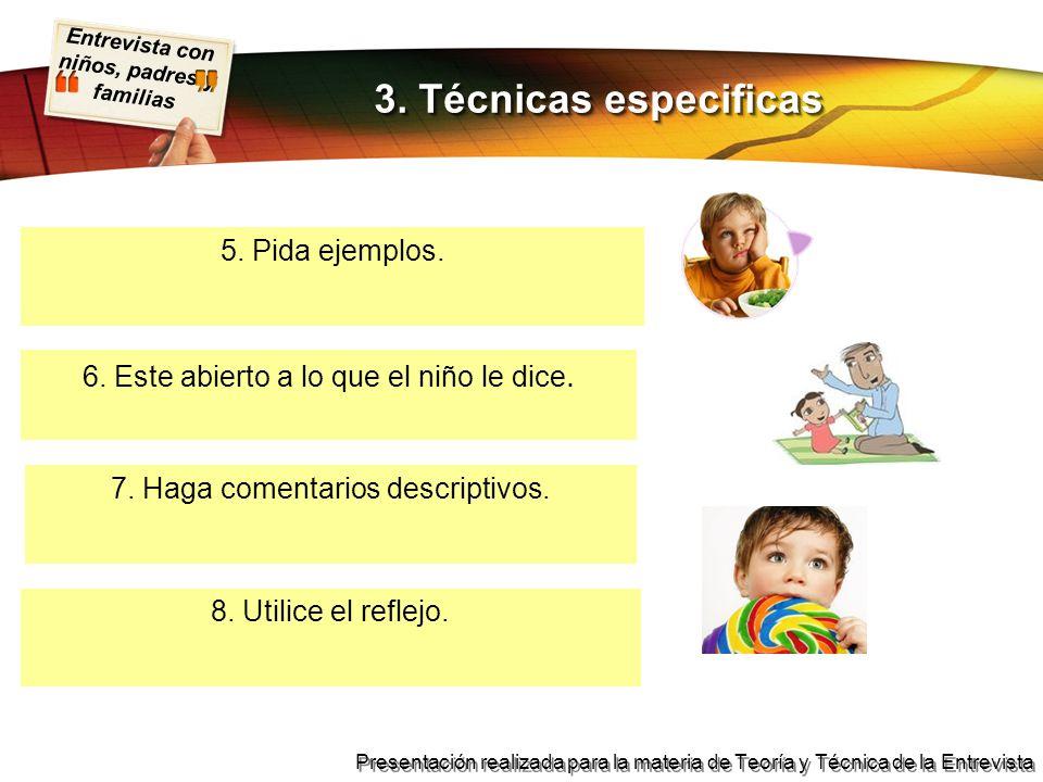 3. Técnicas especificas 5. Pida ejemplos.