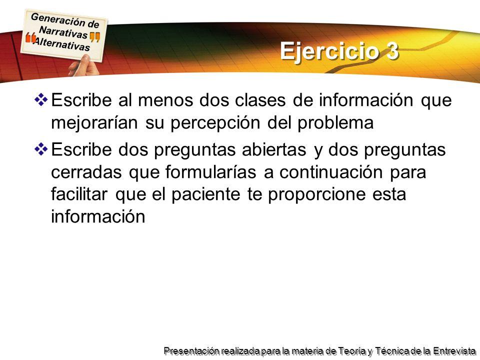 Ejercicio 3 Escribe al menos dos clases de información que mejorarían su percepción del problema.