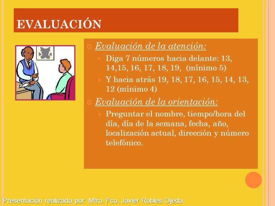 EVALUACIÓN Evaluación de la atención: Evaluación de la orientación: