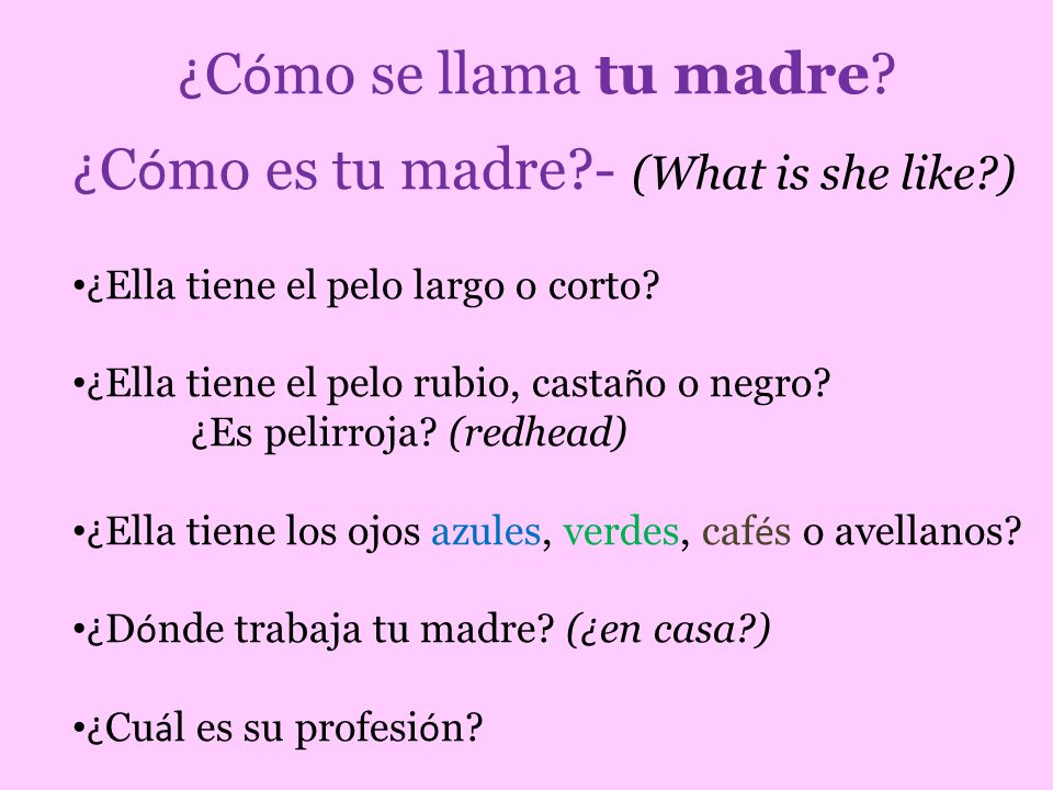¿Cómo es tu madre - (What is she like )