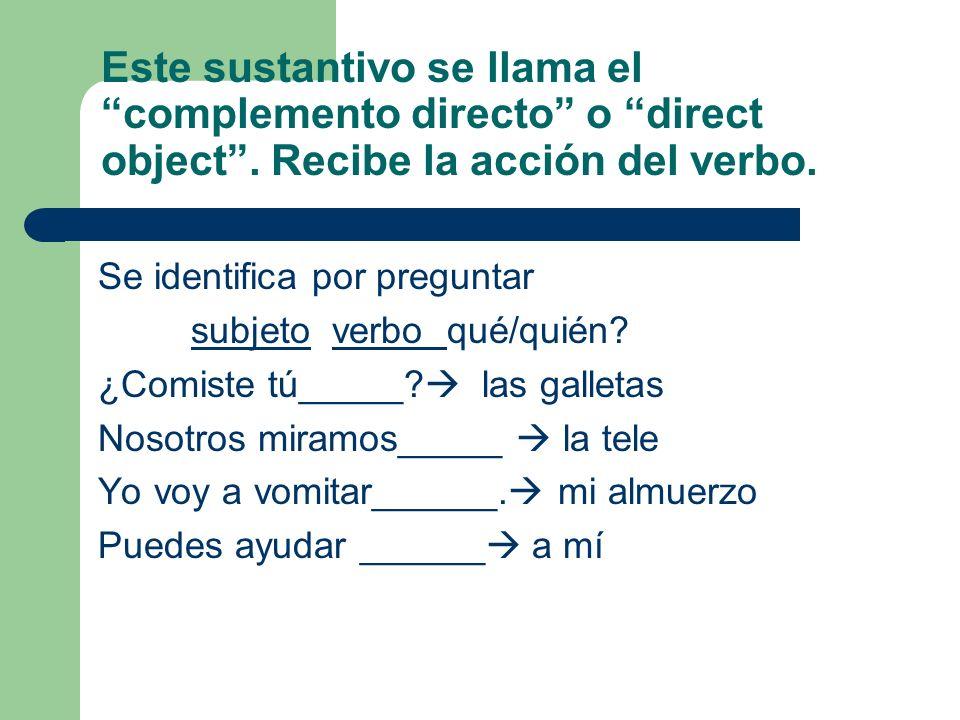 Este sustantivo se llama el complemento directo o direct object