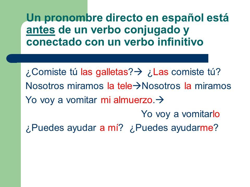 Un pronombre directo en español está antes de un verbo conjugado y conectado con un verbo infinitivo