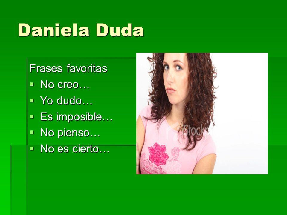 Daniela Duda Frases favoritas No creo… Yo dudo… Es imposible…