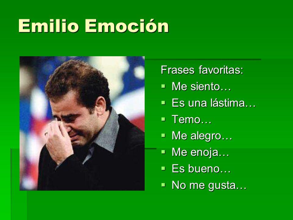 Emilio Emoción Frases favoritas: Me siento… Es una lástima… Temo…