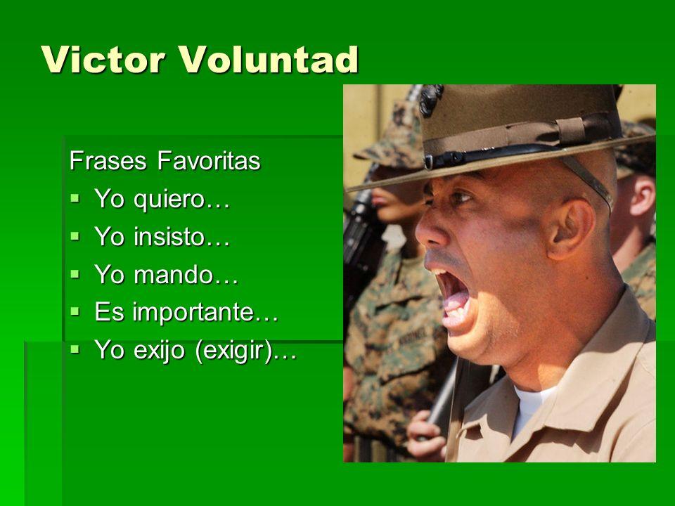 Victor Voluntad Frases Favoritas Yo quiero… Yo insisto… Yo mando…