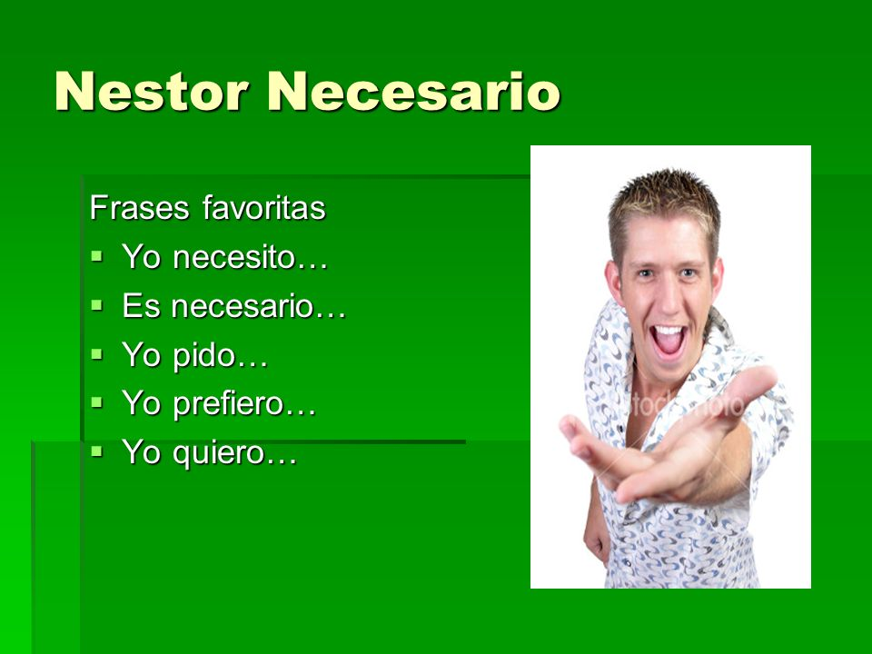 Nestor Necesario Frases favoritas Yo necesito… Es necesario… Yo pido…