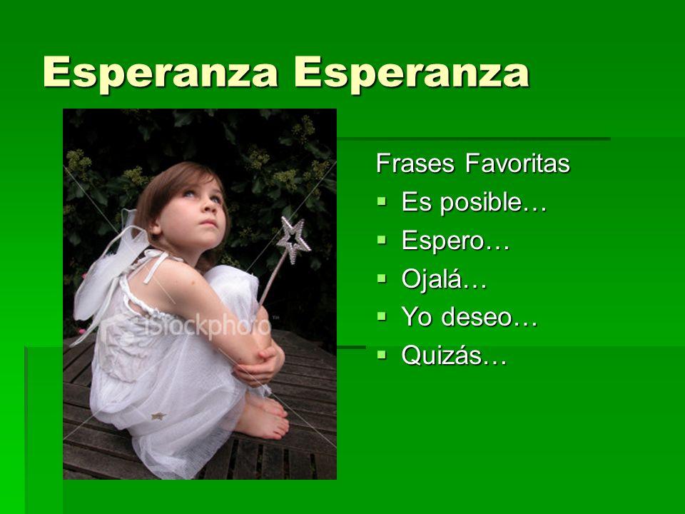 Esperanza Esperanza Frases Favoritas Es posible… Espero… Ojalá…