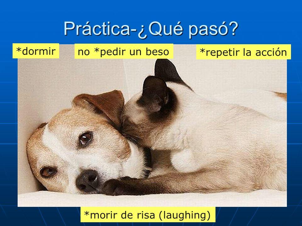 Práctica-¿Qué pasó *dormir no *pedir un beso *repetir la acción