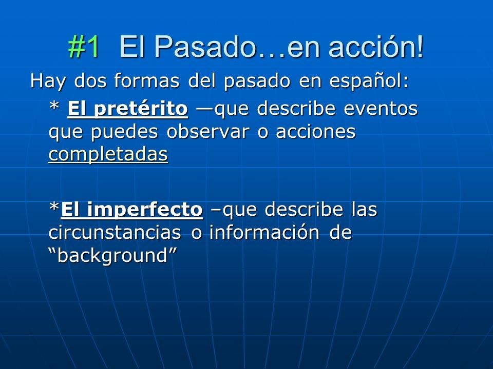 #1 El Pasado…en acción! Hay dos formas del pasado en español: