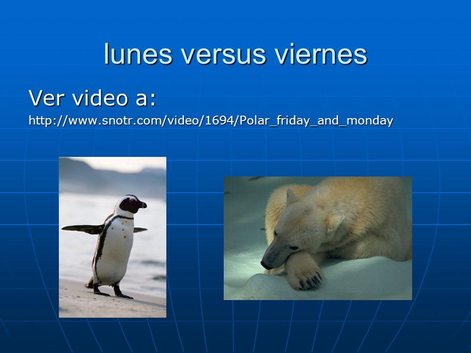 lunes versus viernes Ver video a: