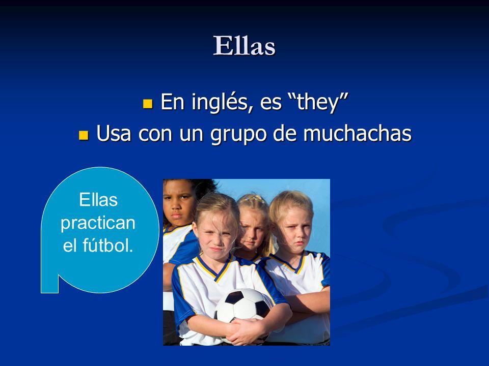Ellas En inglés, es they Usa con un grupo de muchachas