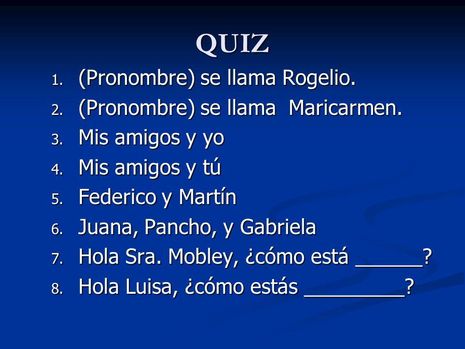 QUIZ (Pronombre) se llama Rogelio. (Pronombre) se llama Maricarmen.