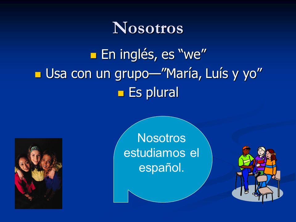 Nosotros En inglés, es we Usa con un grupo— María, Luís y yo