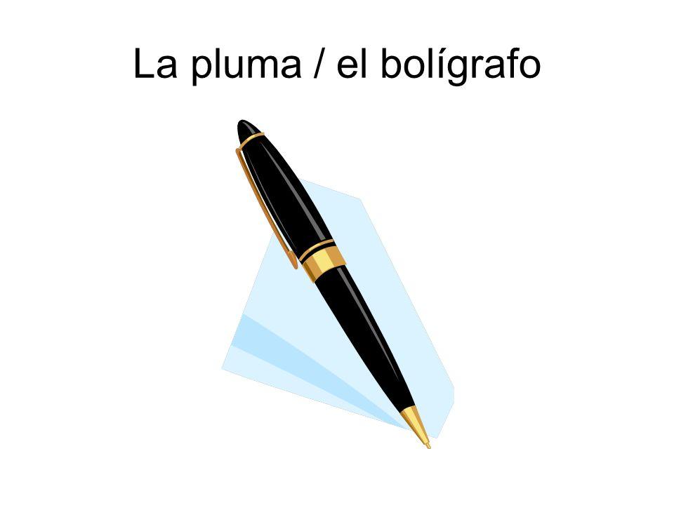 La pluma / el bolígrafo