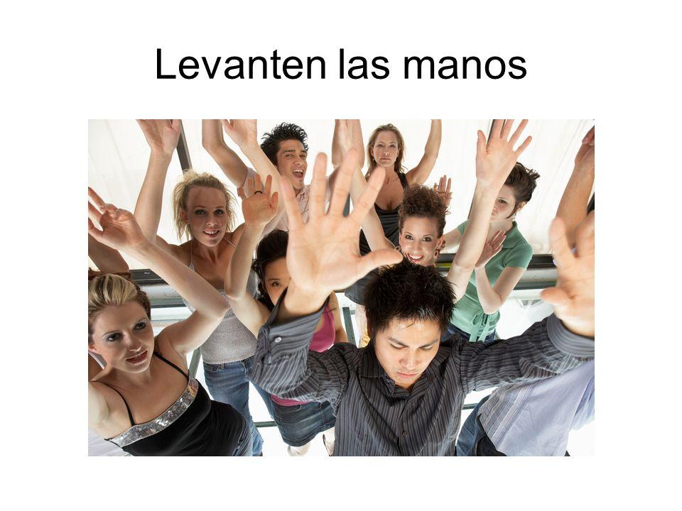 Levanten las manos