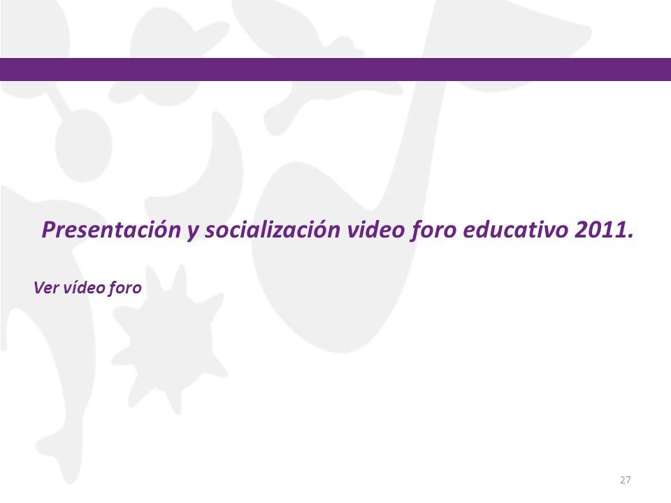 Presentación y socialización video foro educativo 2011.
