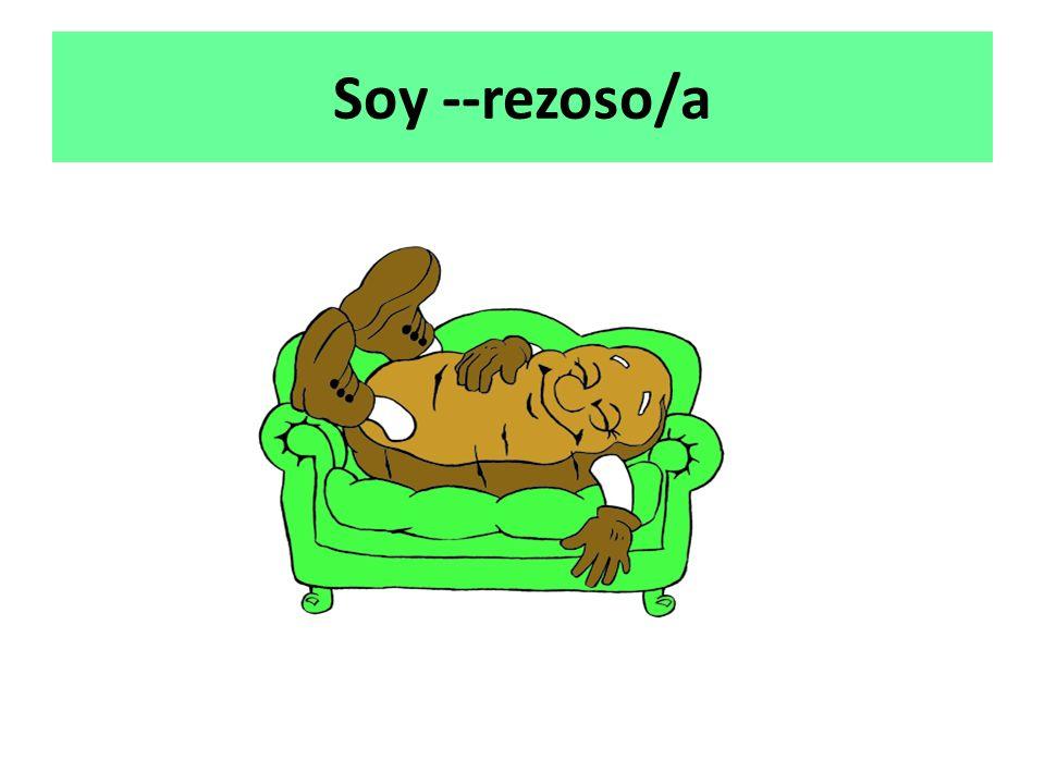 Soy --rezoso/a