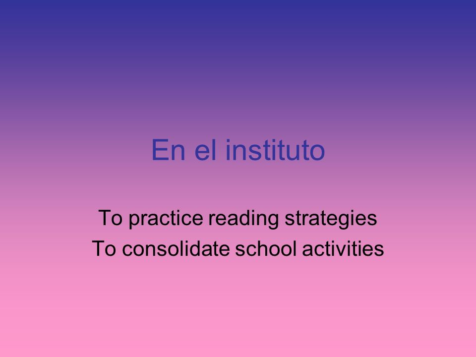 To practice reading strategies To consolidate school activities