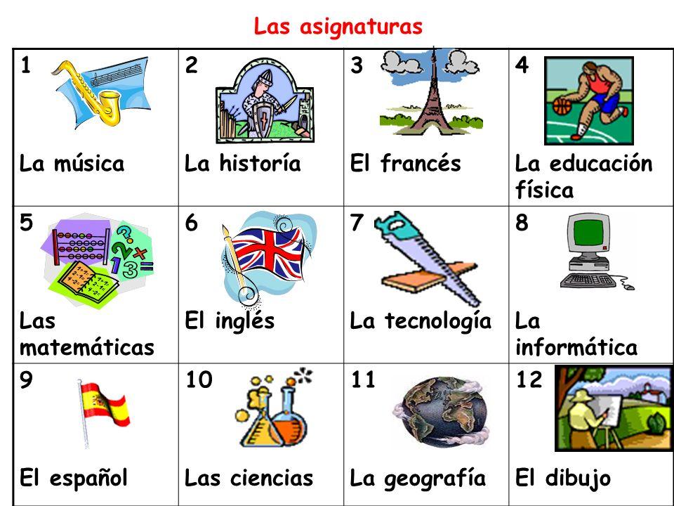 Las asignaturas1. La música. 2. La historía. 3. El francés. 4. La educación física. 5. Las matemáticas.