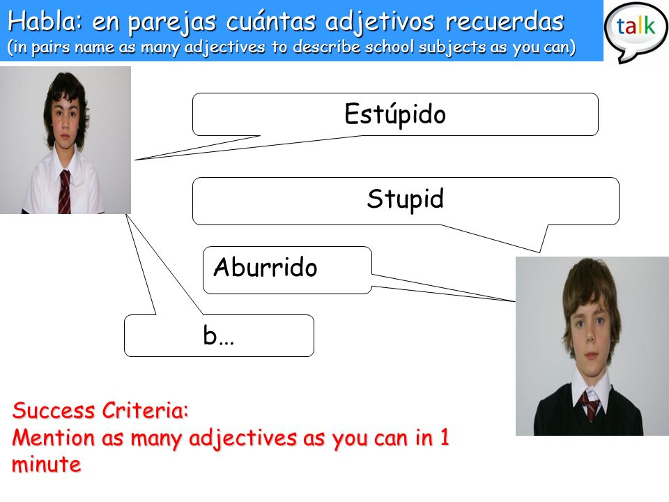 Habla: en parejas cuántas adjetivos recuerdas (in pairs name as many adjectives to describe school subjects as you can)
