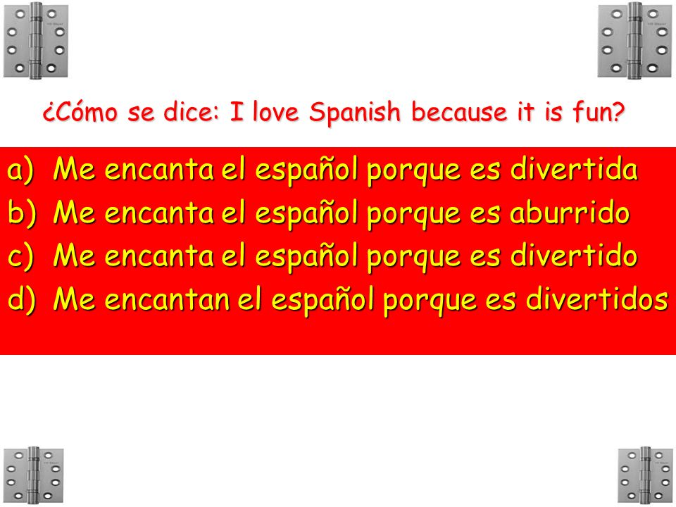 ¿Cómo se dice: I love Spanish because it is fun