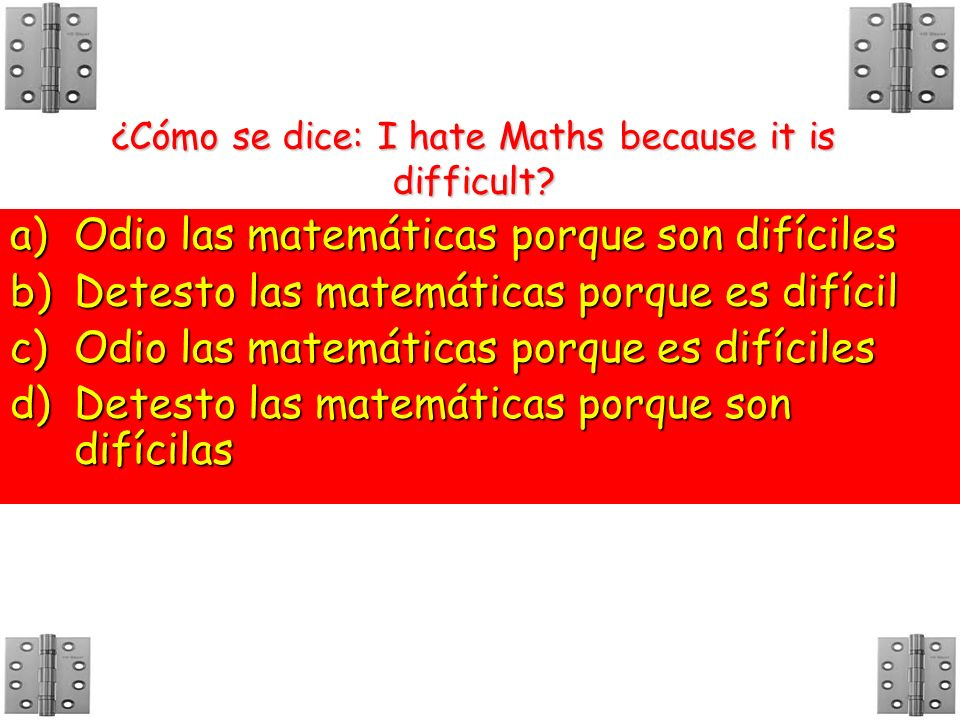 ¿Cómo se dice: I hate Maths because it is difficult