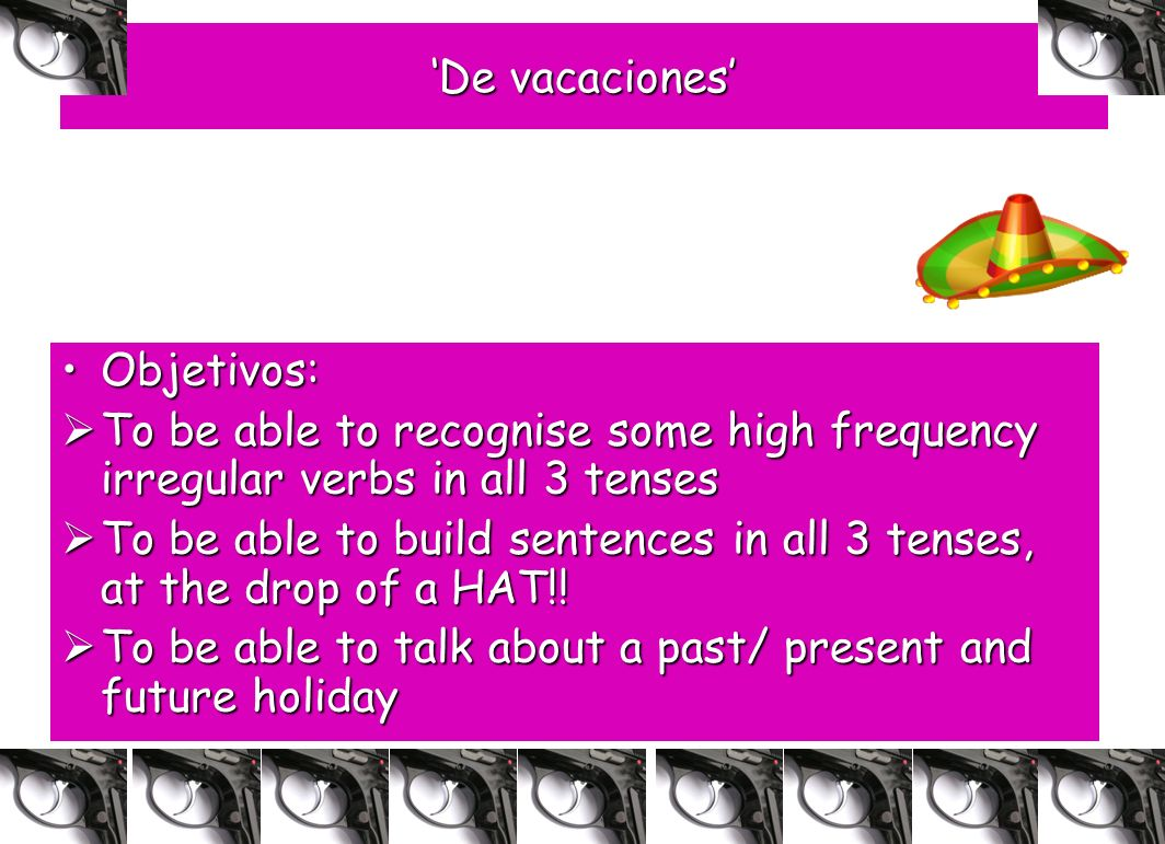 'De vacaciones'Objetivos: To be able to recognise some high frequency irregular verbs in all 3 tenses.