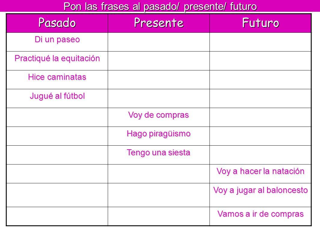 Pon las frases al pasado/ presente/ futuro