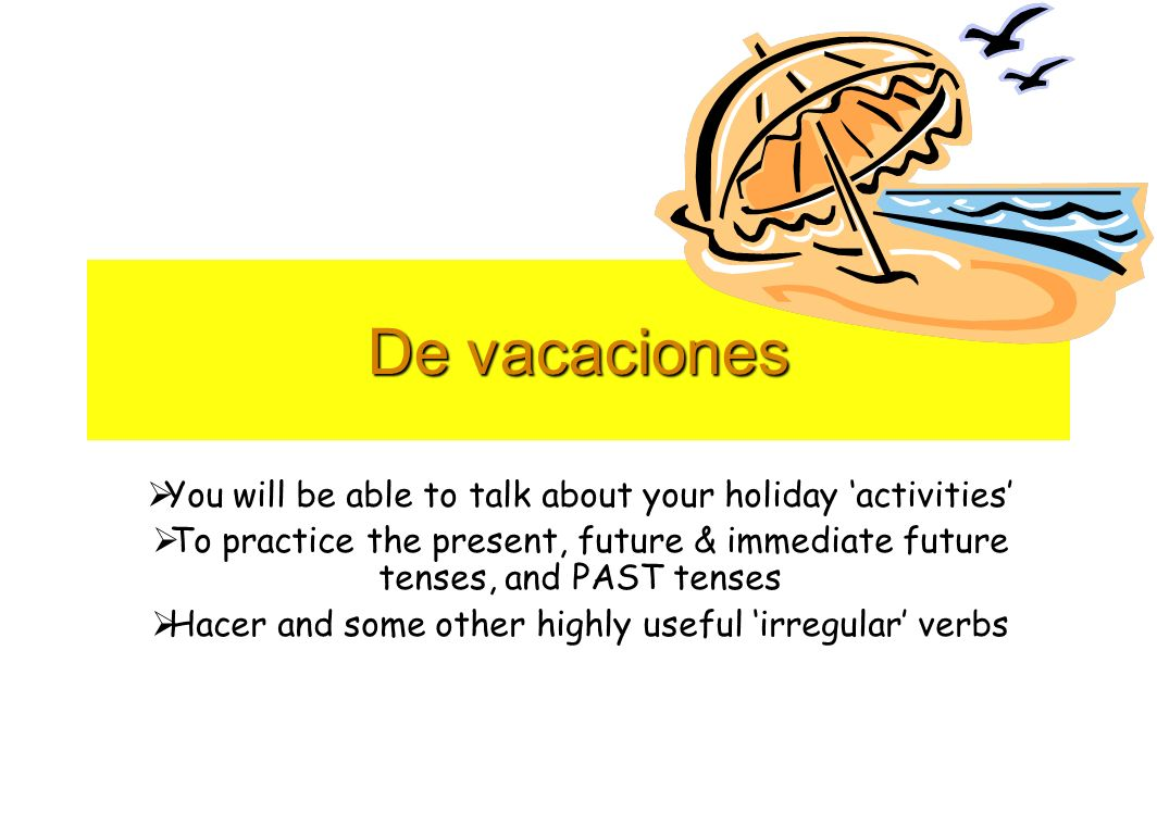 De vacaciones You will be able to talk about your holiday 'activities'