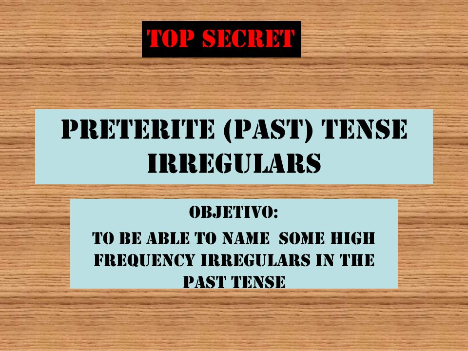 Preterite (past) Tense irregulars