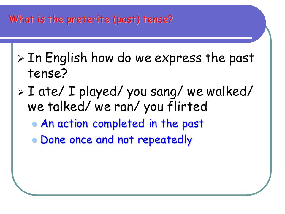What is the preterite (past) tense
