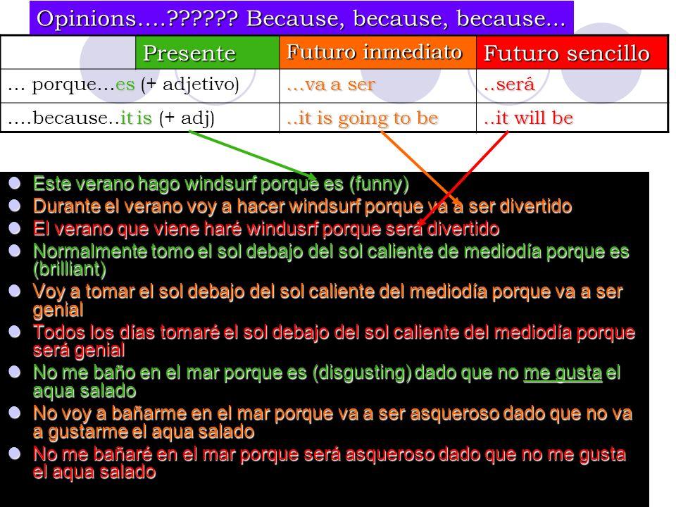 Opinions…. Because, because, because... Presente Futuro sencillo