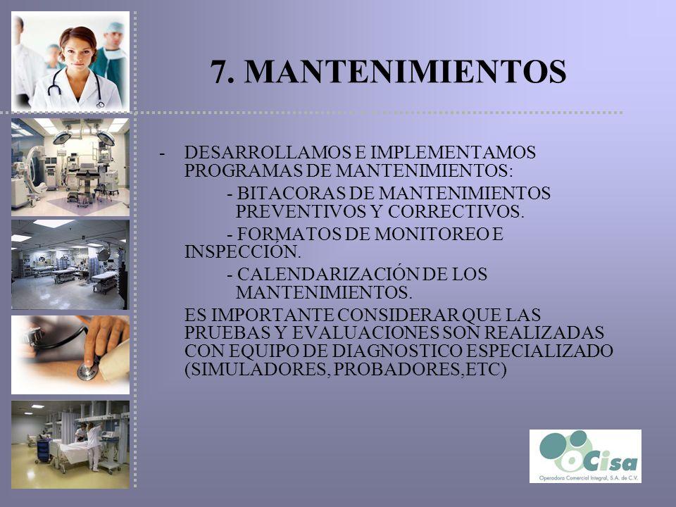 7. MANTENIMIENTOS DESARROLLAMOS E IMPLEMENTAMOS PROGRAMAS DE MANTENIMIENTOS: - BITACORAS DE MANTENIMIENTOS PREVENTIVOS Y CORRECTIVOS.