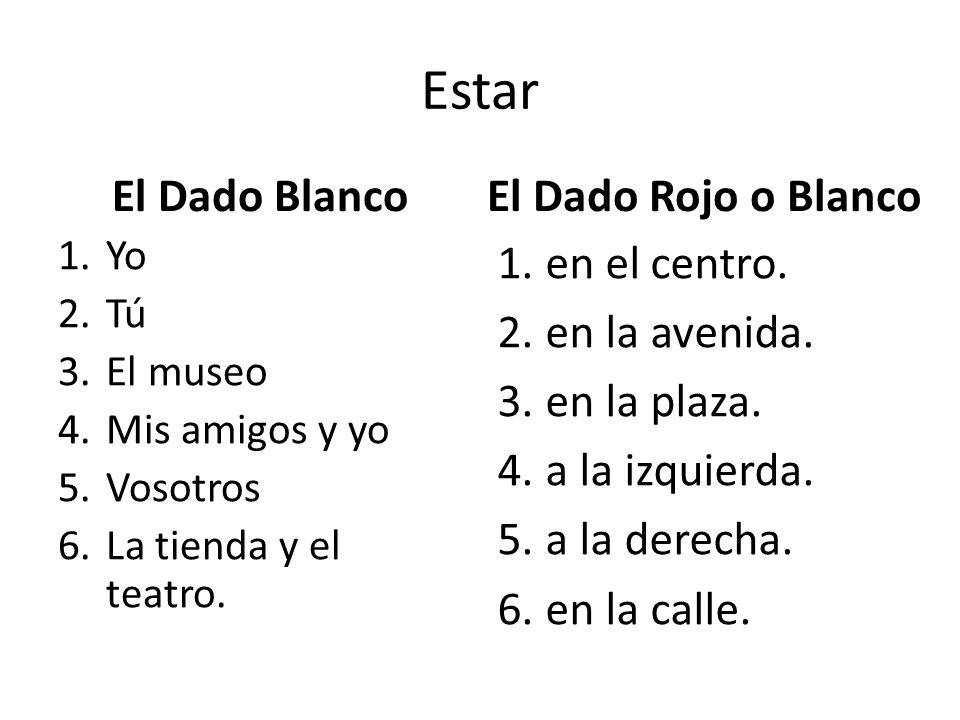 Estar El Dado Rojo o Blanco El Dado Blanco en el centro.