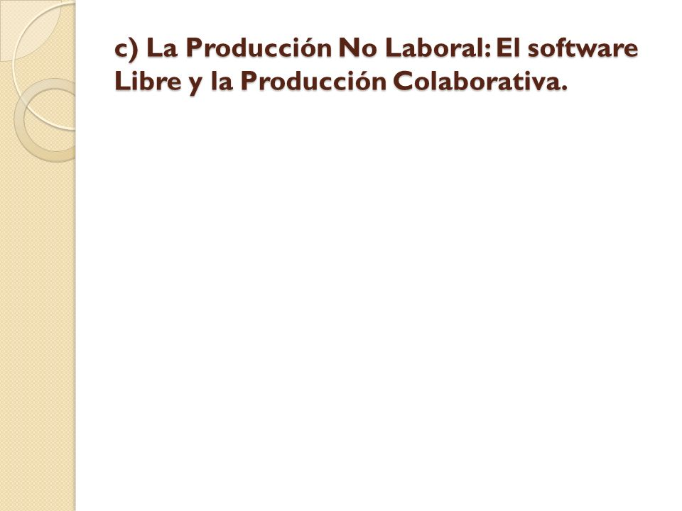c) La Producción No Laboral: El software Libre y la Producción Colaborativa.