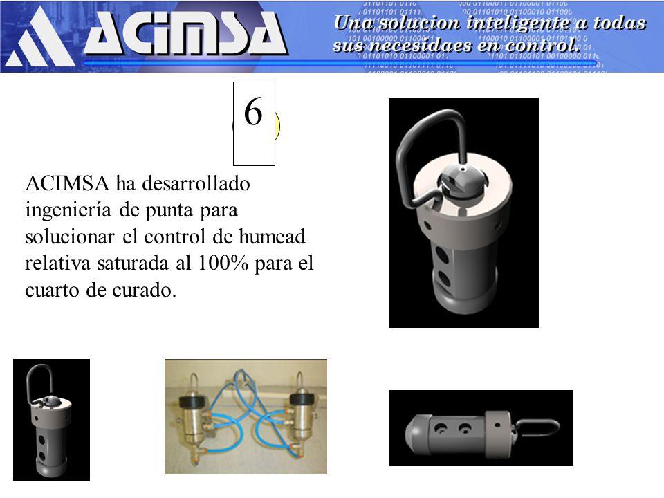 6 ACIMSA ha desarrollado ingeniería de punta para solucionar el control de humead relativa saturada al 100% para el cuarto de curado.