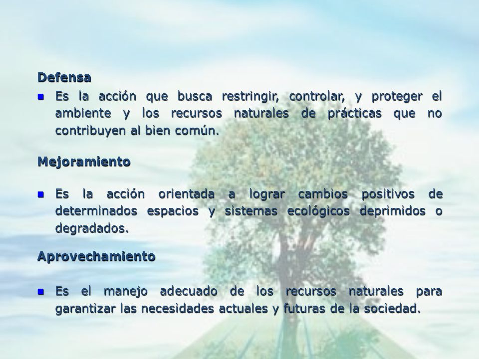 DefensaEs la acción que busca restringir, controlar, y proteger el ambiente y los recursos naturales de prácticas que no contribuyen al bien común.